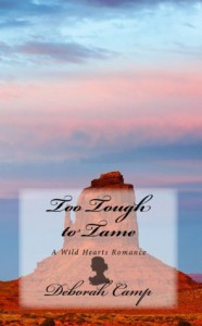 Too Tough to Tame (A Wild Hearts Romance) - Deborah Camp