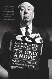 It's Only a Movie: A Personal Biography of Alfred Hitchcock - Charlotte Chandler