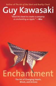 Enchantment: The Art of Changing Hearts, Minds, and Actions - Guy Kawasaki