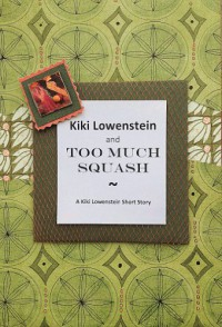 Kiki Lowenstein and Too Much Squash --A Kiki Lowenstein Short Story - Joanna Campbell Slan
