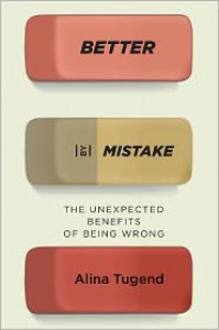 Better by Mistake: The Unexpected Benefits of Being Wrong - Alina Tugend