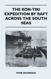 The Kon-Tiki Expedition by Raft Across the South Seas - Thor Heyerdahl
