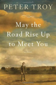 May the Road Rise Up to Meet You: A Novel - Peter Troy