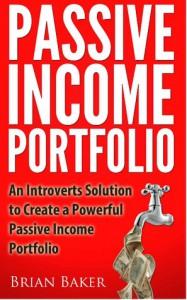 Passive Income Portfolio: An Introverts' Solution to Create a Powerful Passive Income Portfolio - Brian Baker