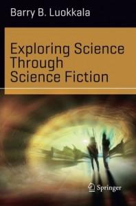 Exploring Science Through Science Fiction - Barry B. Luokkala