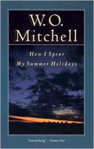 How I Spent My Summer Holidays - W.O. Mitchell