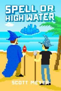 Spell or High Water (Magic 2.0) - Scott Meyer