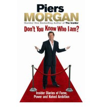 Don't You Know Who I Am? - Piers Morgan