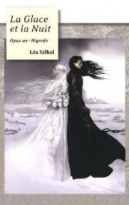 La Glace et la Nuit (Nigredo, #1) - Lea Silhol