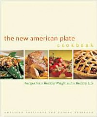 The New American Plate Cookbook: Recipes for a Healthy Weight and a Healthy Life - American Institute for Cancer Research, Joyce Oudkerk Pool