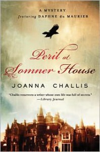 Peril at Somner House: A Mystery Featuring Daphne du Maurier - Joanna Challis