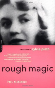 Rough Magic: A Biography of Sylvia Plath - Paul Alexander