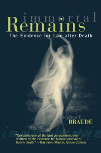 Immortal Remains: The Evidence for Life After Death - Stephen E. Braude