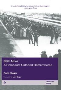 Still Alive: A Holocaust Girlhood Remembered - Ruth Klüger, Lore Segal, Ruth Kluger