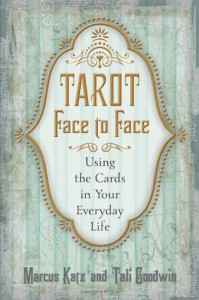 Tarot Face to Face: Using the Cards in Your Everyday Life - Marcus Katz, Tali Goodwin