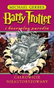 Barry Trotter i bezczelna parodia - Michael Gerber
