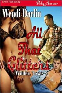 All That Glitters (Wilder, Texas Book 2) - Wendi Darlin