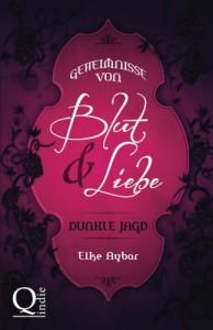 Geheimnisse von Blut und Liebe: Dunkle Jagd - Elke Aybar