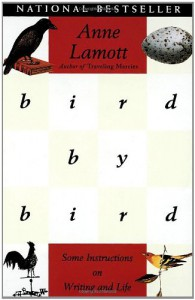 Bird by Bird: Some Instructions on Writing and Life - Anne Lamott