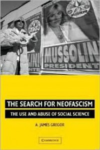 The Search for Neofascism: The Use and Abuse of Social Science - A. James Gregor, Gregor,  A. James Gregor,  A. James