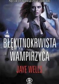 Błękitnokrwista wampirzyca - Jaye Wells