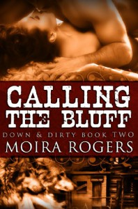 Calling the Bluff (Down & Dirty #2) - Moira Rogers