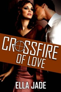 Crossfire of Love - Ella Jade