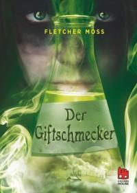 Der Giftschmecker - Fletcher Moss