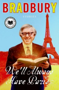 We'll Always Have Paris: Stories - Ray Bradbury