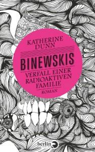 Binewskis: Verfall einer radioaktiven Familie: Roman - Katherine Dunn