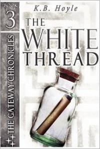 The White Thread (The Gateway Chronicles #3) - K.B. Hoyle