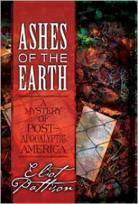 Ashes of the Earth: A Mystery of Post-Apocalyptic America - Eliot Pattison