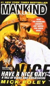 Have A Nice Day: A Tale of Blood and Sweatsocks - 'Mick Foley',  'Mankind',  'WWF'