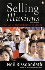 Selling Illusions: The Cult of Multiculturalism in Canada - Neil Bissoondath