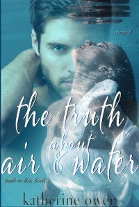 The Truth About Air & Water - Katherine Owen