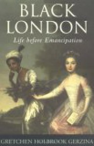 Black London: Life Before Emancipation - Gretchen Holbrook Gerzina