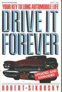 Drive It Forever: Your Key to a Long Automobile Life - Robert Sikorsky