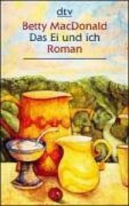Das Ei und ich: Roman - Betty MacDonald