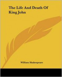 The Life and Death of King John - William Shakespeare