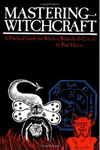 Mastering Witchcraft: A Practical Guide for Witches, Warlocks & Covens - Paul Huson