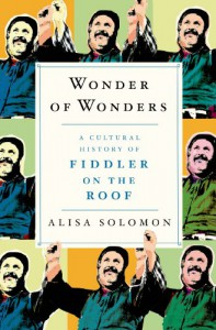 Wonder of Wonders: A Cultural History of Fiddler on the Roof - Alisa Solomon