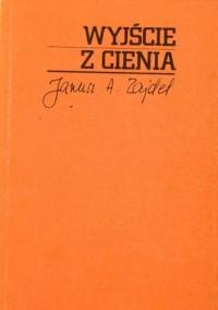 Wyjście z cienia - Janusz Andrzej Zajdel