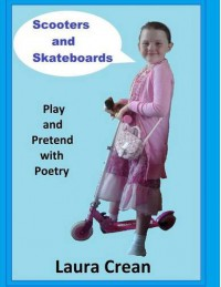 Scooters and Skateboards (Play and Pretend with Poetry Series) - Laura Crean