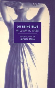 On Being Blue: A Philosophical Inquiry - William H. Gass, Michael Gorra