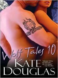 Wolf Tales 10 - Kate Douglas