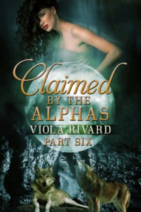 Claimed by the Alphas: Part Six - Viola Rivard