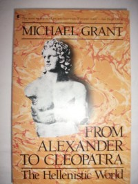 From Alexander to Cleopatra: The Hellenistic World - Michael Grant