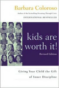 Kids Are Worth It! Revised Edition: Giving Your Child the Gift of Inner Discipline - Barbara Coloroso