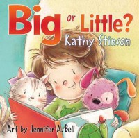 Big or Little? - Kathy Stinson, Jennifer Bell
