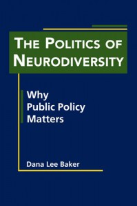 The Politics of Neurodiversity: Why Public Policy Matters - Dana Lee Baker